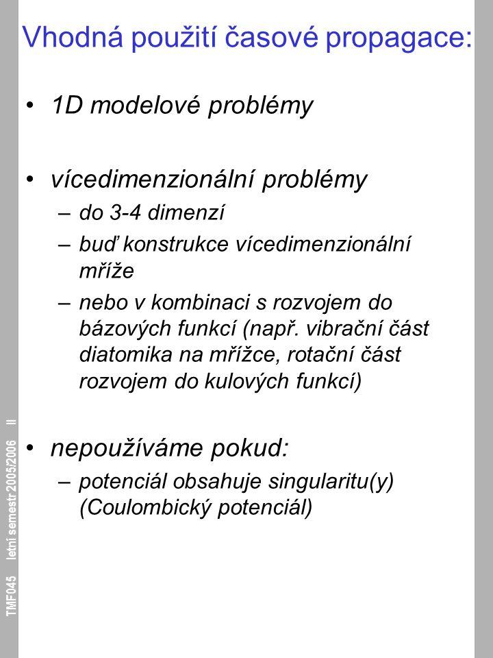 TMF045 letní semestr 2005/2006 II Vhodná použití časové propagace: 1D modelové problémy vícedimenzionální problémy –do 3-4 dimenzí –buď konstrukce víc