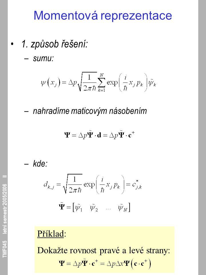 TMF045 letní semestr 2005/2006 II Příklad: Dokažte rovnost pravé a levé strany: Momentová reprezentace 1. způsob řešení: – sumu: – nahradíme maticovým