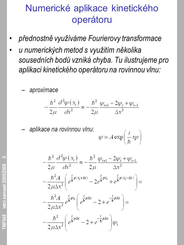 TMF045 letní semestr 2005/2006 II Numerické aplikace kinetického operátoru přednostně využíváme Fourierovy transformace u numerických metod s využitím