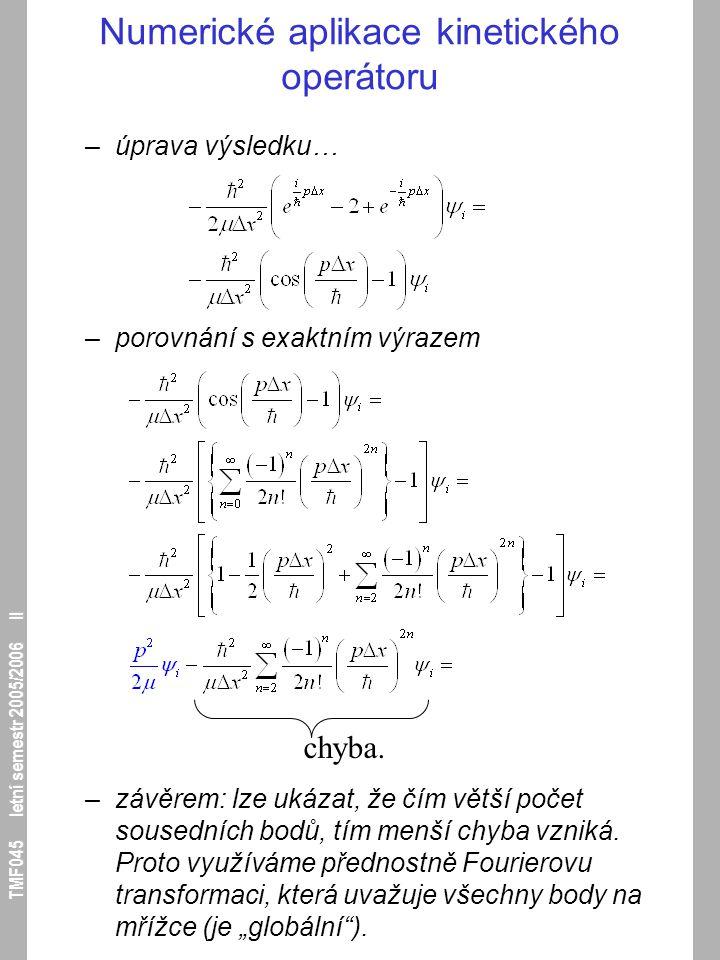 TMF045 letní semestr 2005/2006 II Numerické aplikace kinetického operátoru –úprava výsledku… –porovnání s exaktním výrazem –závěrem: lze ukázat, že čí