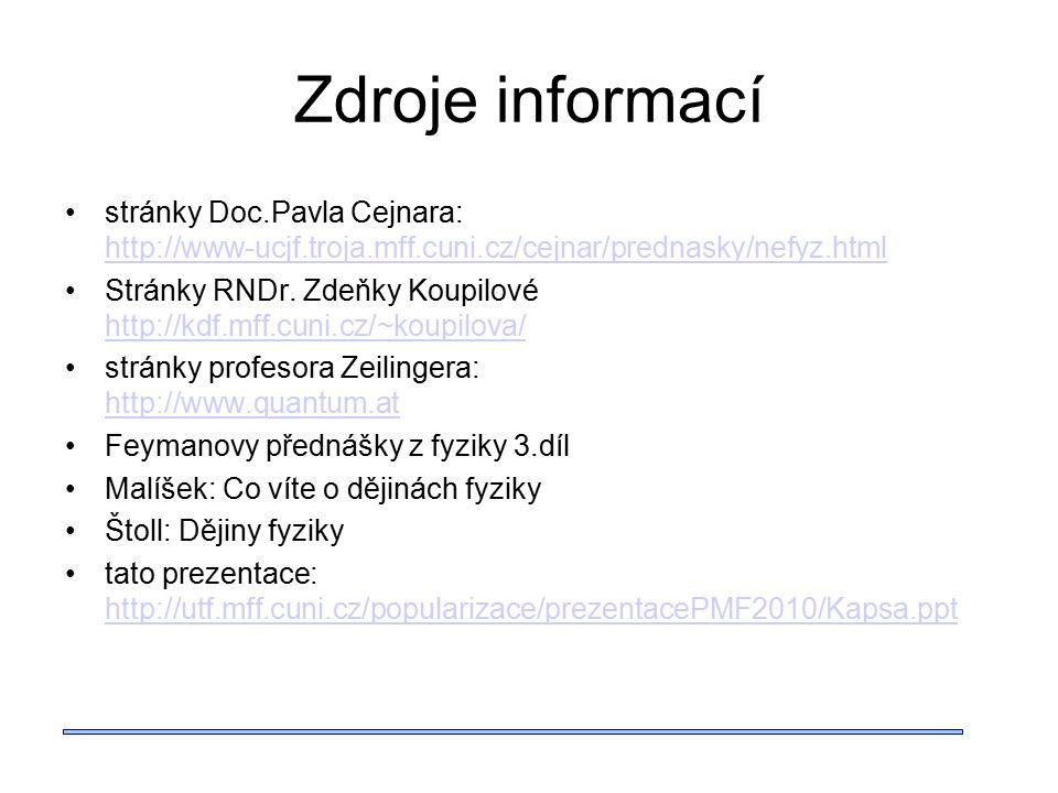 Zdroje informací stránky Doc.Pavla Cejnara: http://www-ucjf.troja.mff.cuni.cz/cejnar/prednasky/nefyz.html http://www-ucjf.troja.mff.cuni.cz/cejnar/prednasky/nefyz.html Stránky RNDr.