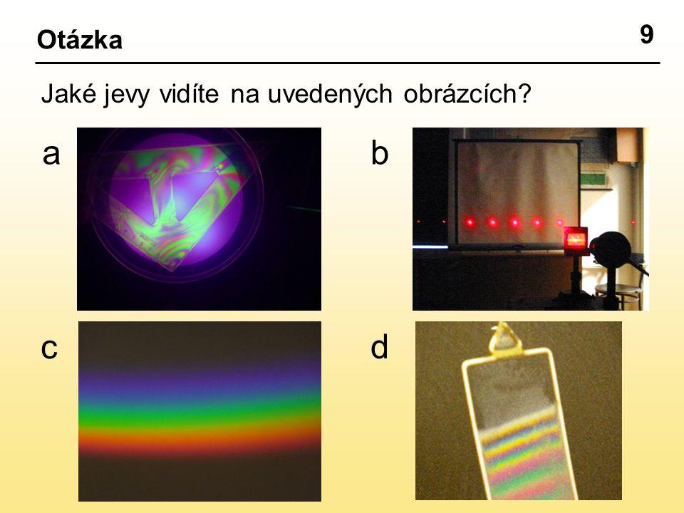9 Otázka Jaké jevy vidíte na uvedených obrázcích ab d c