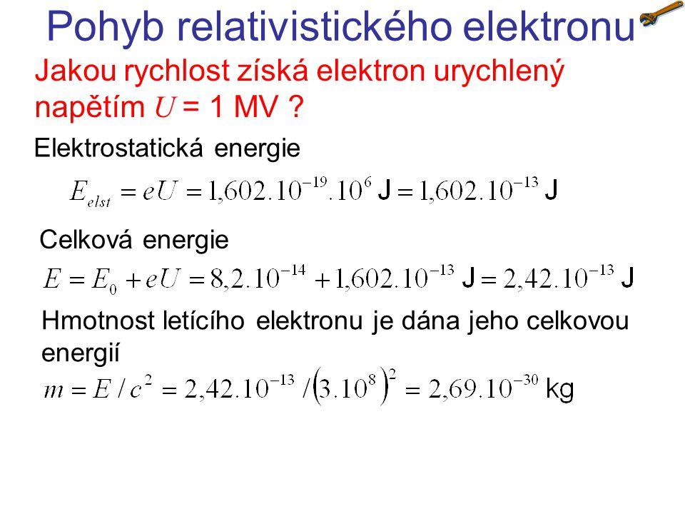 Pohyb relativistického elektronu Jakou rychlost získá elektron urychlený napětím U = 1 MV .