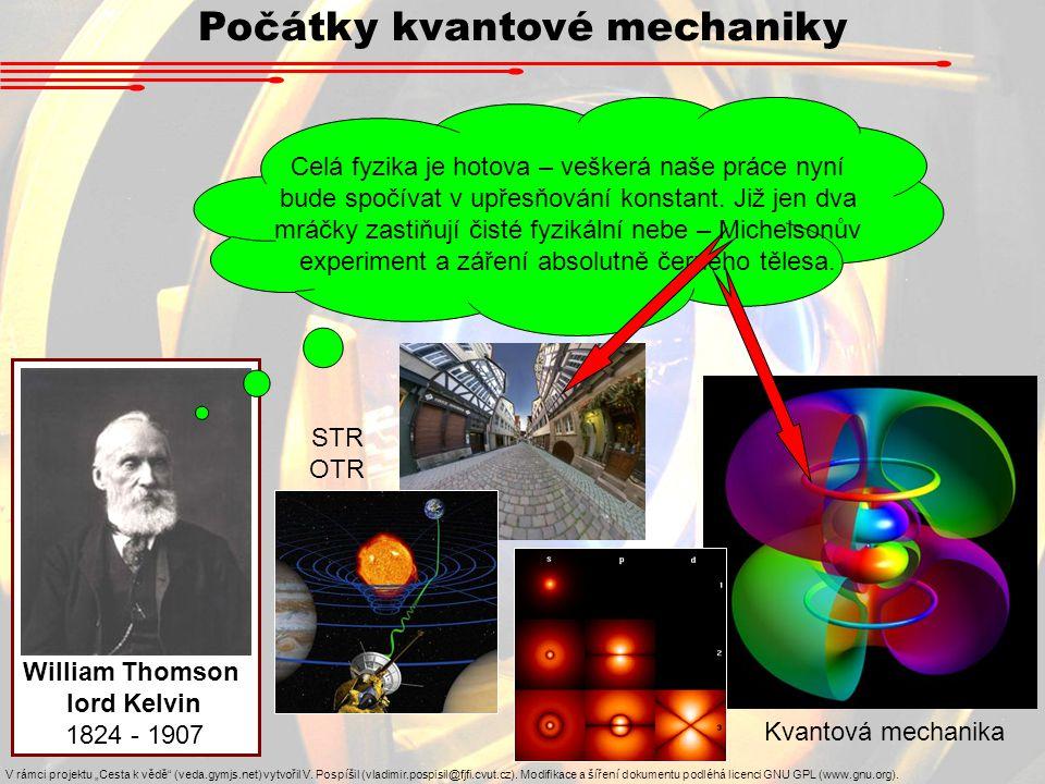 """William Thomson lord Kelvin 1824 - 1907 Počátky kvantové mechaniky V rámci projektu """"Cesta k vědě (veda.gymjs.net) vytvořil V."""