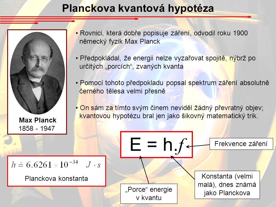 """Planckova kvantová hypotéza Rovnici, která dobře popisuje záření, odvodil roku 1900 německý fyzik Max Planck Předpokládal, že energii nelze vyzařovat spojitě, nýbrž po určitých """"porcích , zvaných kvanta Pomocí tohoto předpokladu popsal spektrum záření absolutně černého tělesa velmi přesně On sám za tímto svým činem neviděl žádný převratný objev; kvantovou hypotézu bral jen jako šikovný matematický trik."""