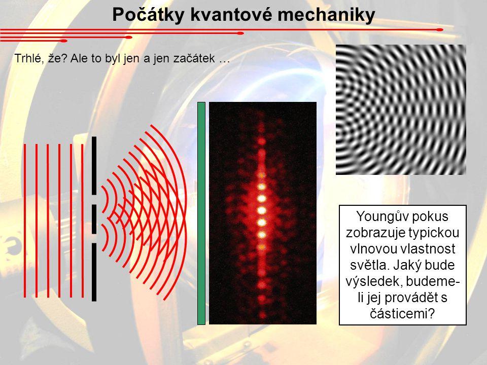 Počátky kvantové mechaniky Youngův pokus zobrazuje typickou vlnovou vlastnost světla.
