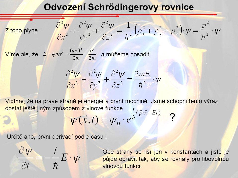 Víme ale, že a můžeme dosadit Odvození Schrödingerovy rovnice Z toho plyne Určitě ano, první derivací podle času : Vidíme, že na pravé straně je energie v první mocnině.