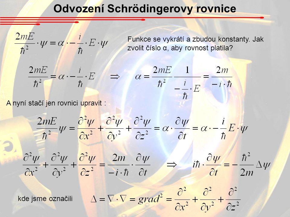 Odvození Schrödingerovy rovnice Funkce se vykrátí a zbudou konstanty.