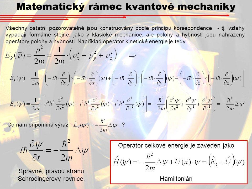 Matematický rámec kvantové mechaniky Všechny ostatní pozorovatelné jsou konstruovány podle principu korespondence - tj.