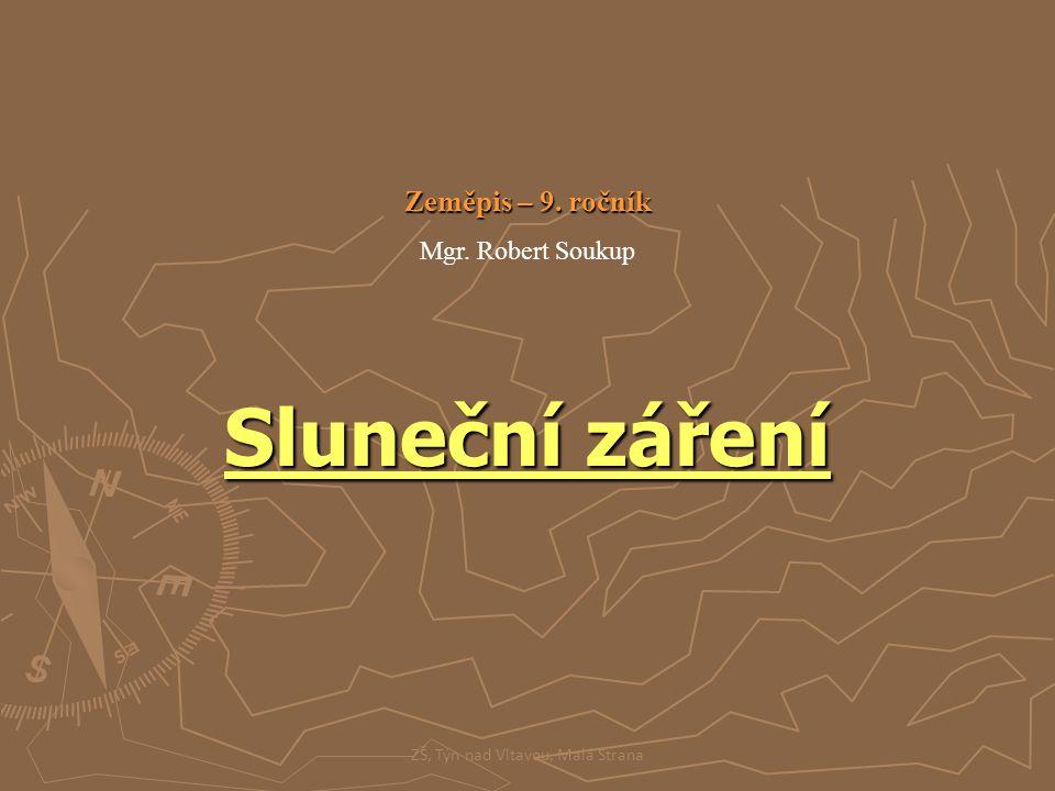 Sluneční záření ZŠ, Týn nad Vltavou, Malá Strana Zeměpis – 9. ročník Mgr. Robert Soukup