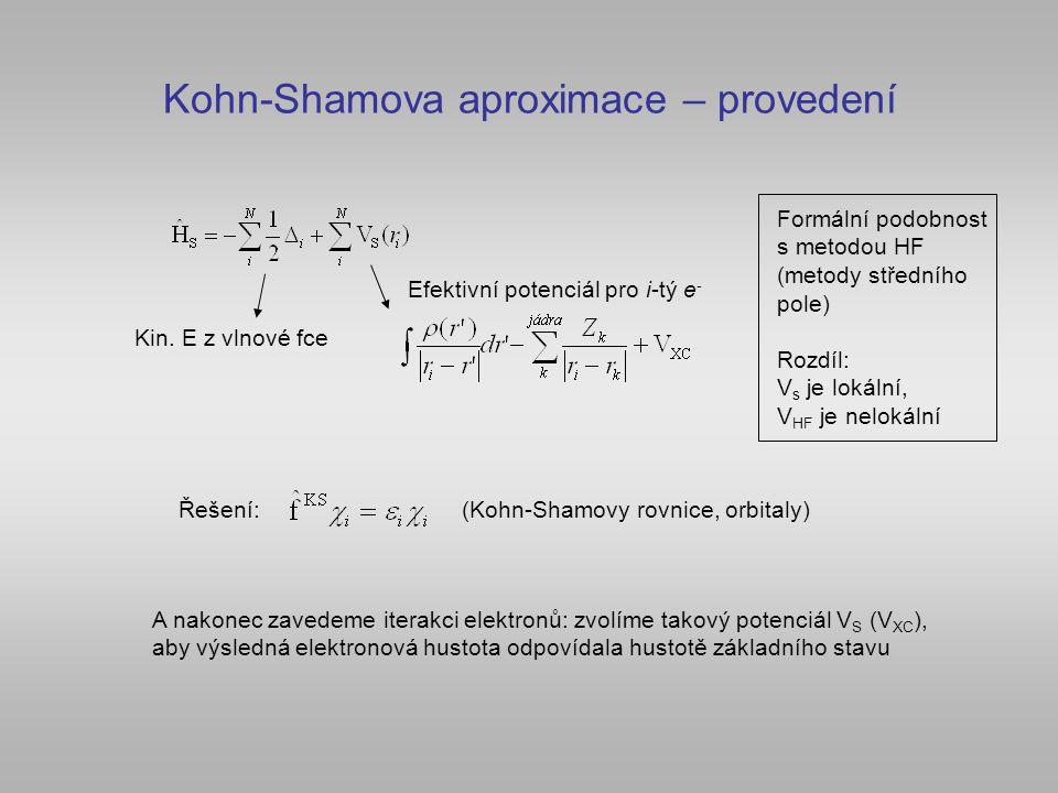 Kohn-Shamova aproximace – provedení Kin. E z vlnové fce Efektivní potenciál pro i-tý e - Formální podobnost s metodou HF (metody středního pole) Rozdí