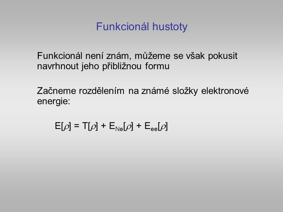 Hamiltonián a funkcionál hustoty Teorie VF – částicový hamiltonián DFT – funkcinál hustoty Kinetická E: Thomas-Fermi Coulombická interakce elektronů - pozor.