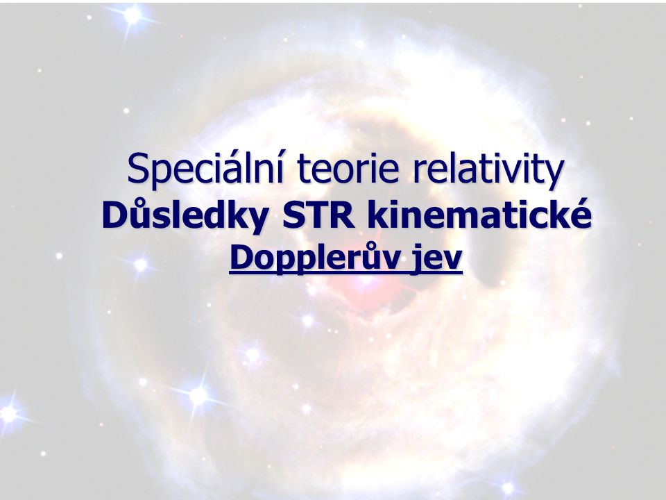 Speciální teorie relativity Důsledky STR kinematické Dopplerův jev