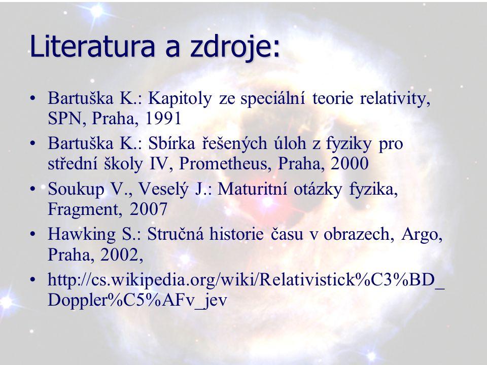 Literatura a zdroje: Bartuška K.: Kapitoly ze speciální teorie relativity, SPN, Praha, 1991 Bartuška K.: Sbírka řešených úloh z fyziky pro střední školy IV, Prometheus, Praha, 2000 Soukup V., Veselý J.: Maturitní otázky fyzika, Fragment, 2007 Hawking S.: Stručná historie času v obrazech, Argo, Praha, 2002, http://cs.wikipedia.org/wiki/Relativistick%C3%BD_ Doppler%C5%AFv_jev