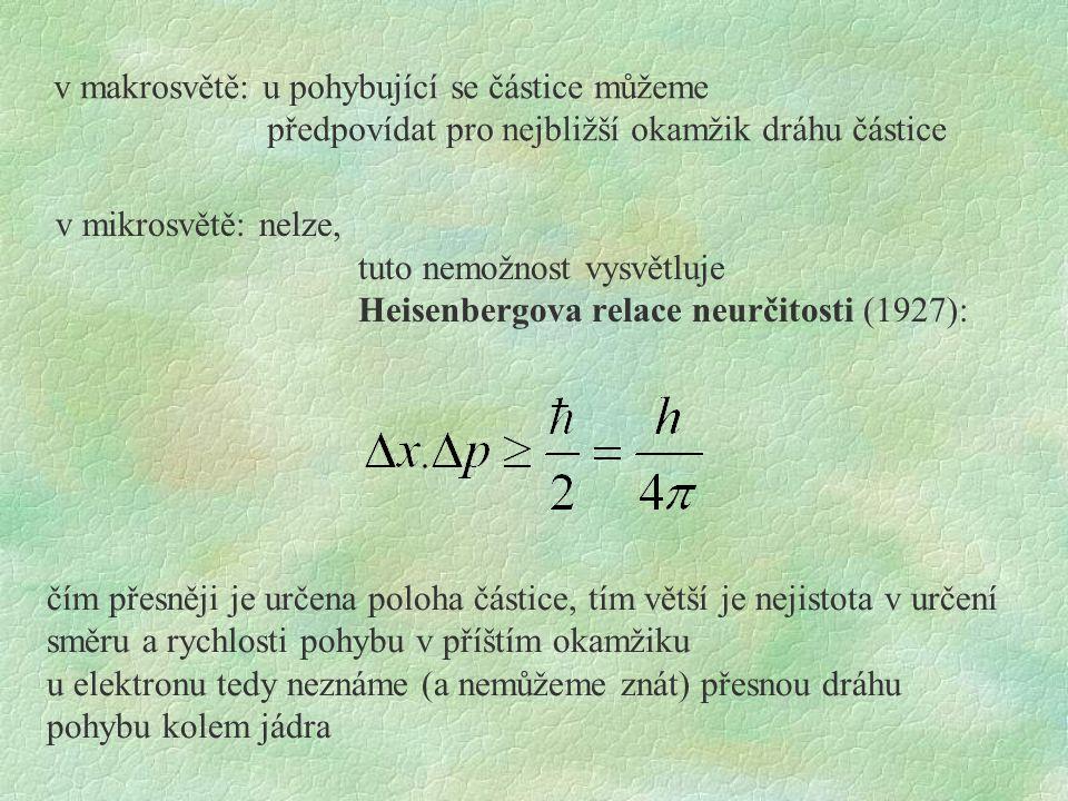 v mikrosvětě: nelze, tuto nemožnost vysvětluje Heisenbergova relace neurčitosti (1927): v makrosvětě: u pohybující se částice můžeme předpovídat pro n