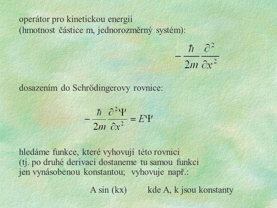 dosazením do Schrödingerovy rovnice: operátor pro kinetickou energii (hmotnost částice m, jednorozměrný systém): hledáme funkce, které vyhovují této r