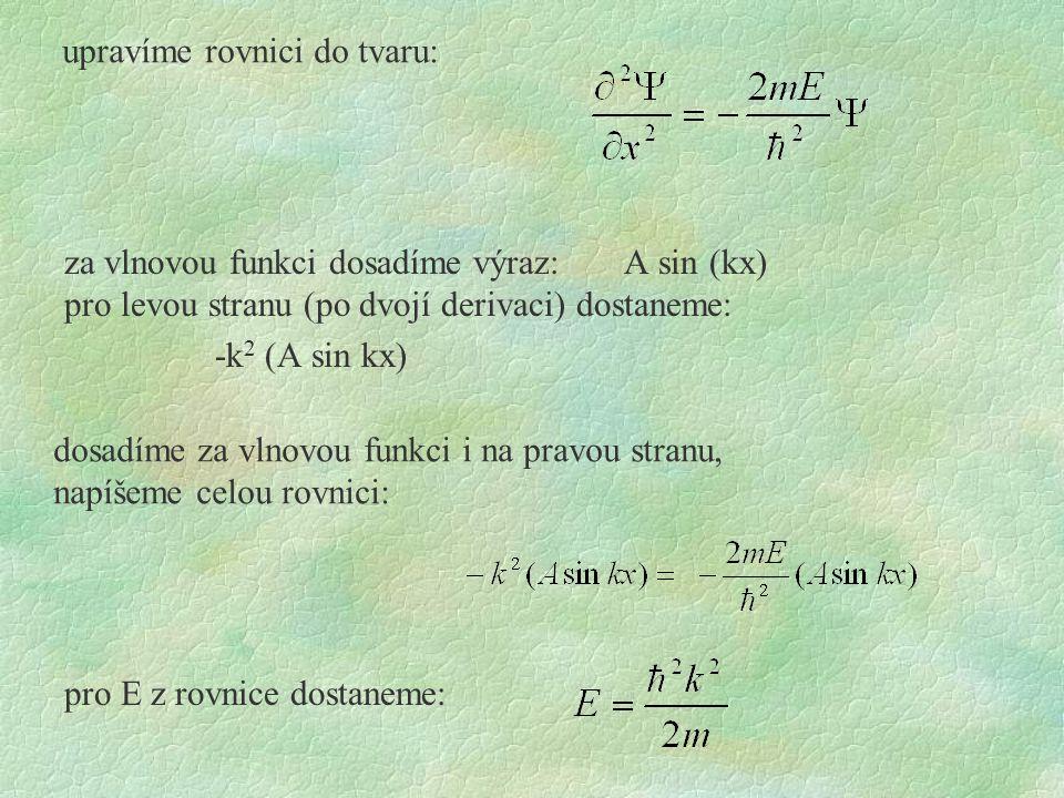 za vlnovou funkci dosadíme výraz: A sin (kx) pro levou stranu (po dvojí derivaci) dostaneme: -k 2 (A sin kx) upravíme rovnici do tvaru: pro E z rovnic