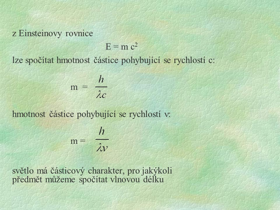 z Einsteinovy rovnice E = m c 2 lze spočítat hmotnost částice pohybující se rychlostí c: m = hmotnost částice pohybující se rychlostí : m = světlo má