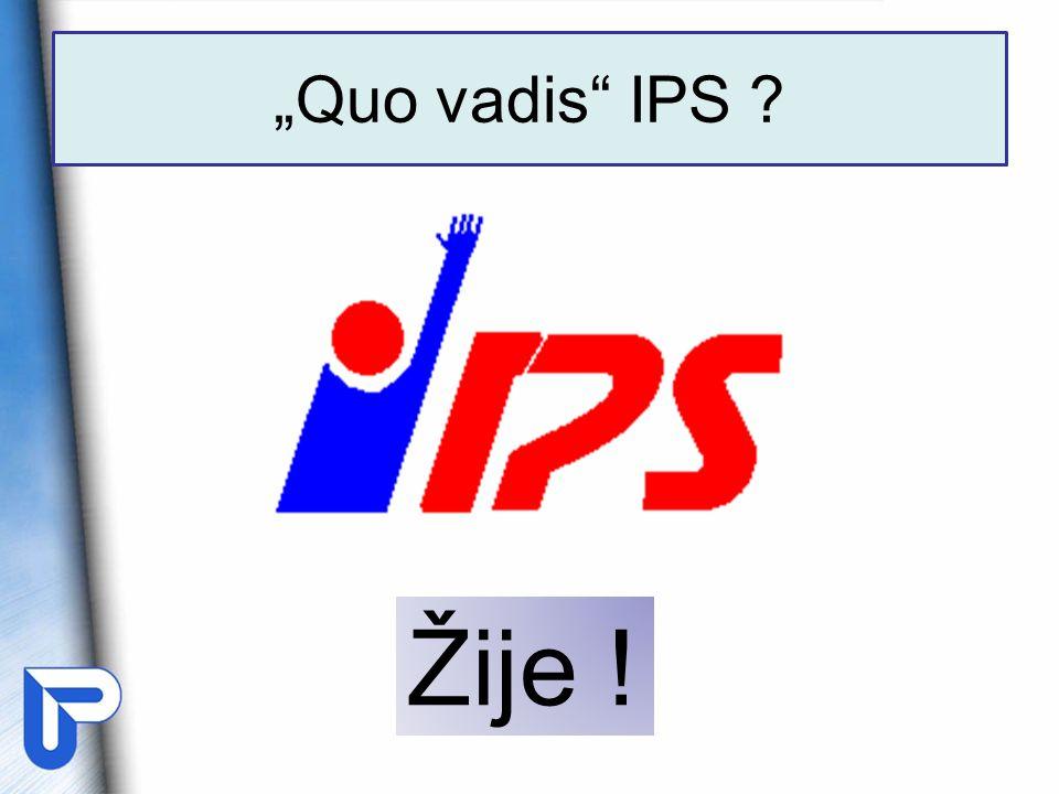 """Quo vadis IPS ? Žije !"