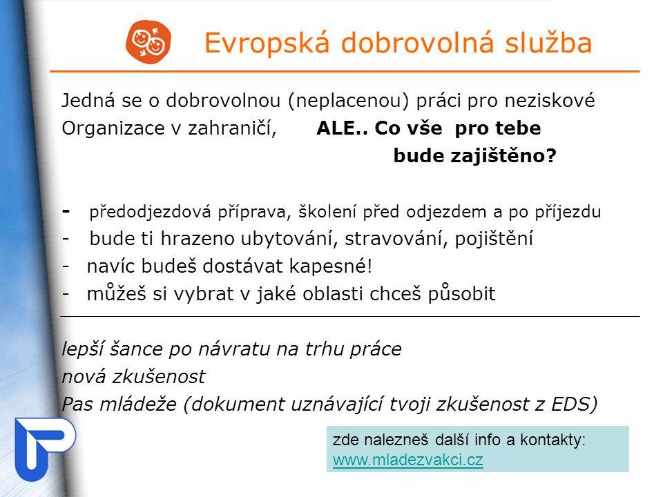 Evropská dobrovolná služba Jedná se o dobrovolnou (neplacenou) práci pro neziskové Organizace v zahraničí, ALE..