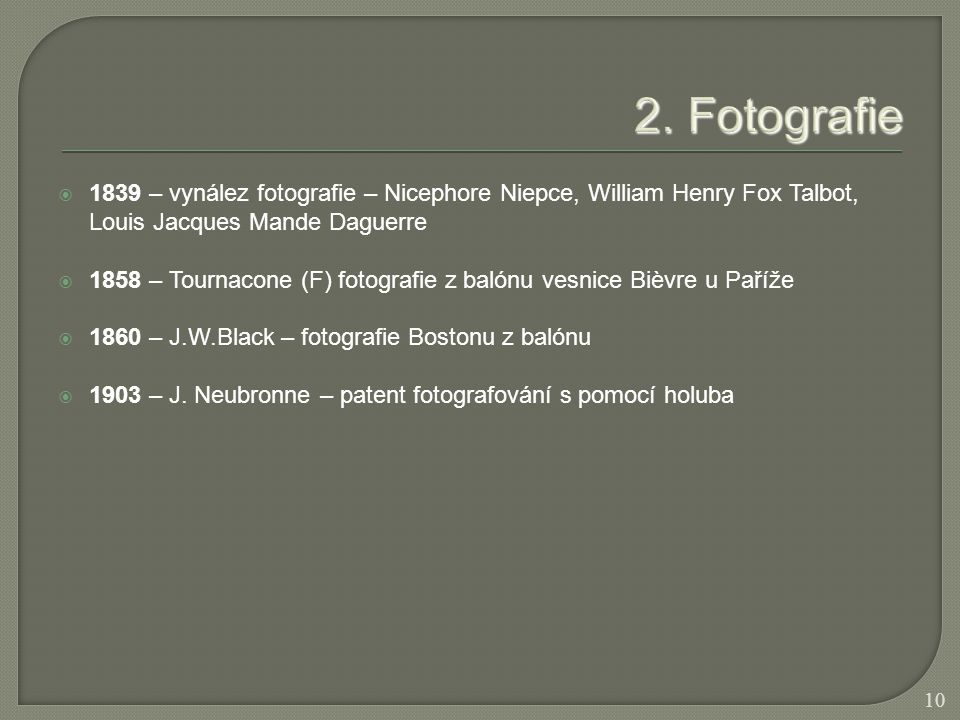  1839 – vynález fotografie – Nicephore Niepce, William Henry Fox Talbot, Louis Jacques Mande Daguerre  1858 – Tournacone (F) fotografie z balónu ves