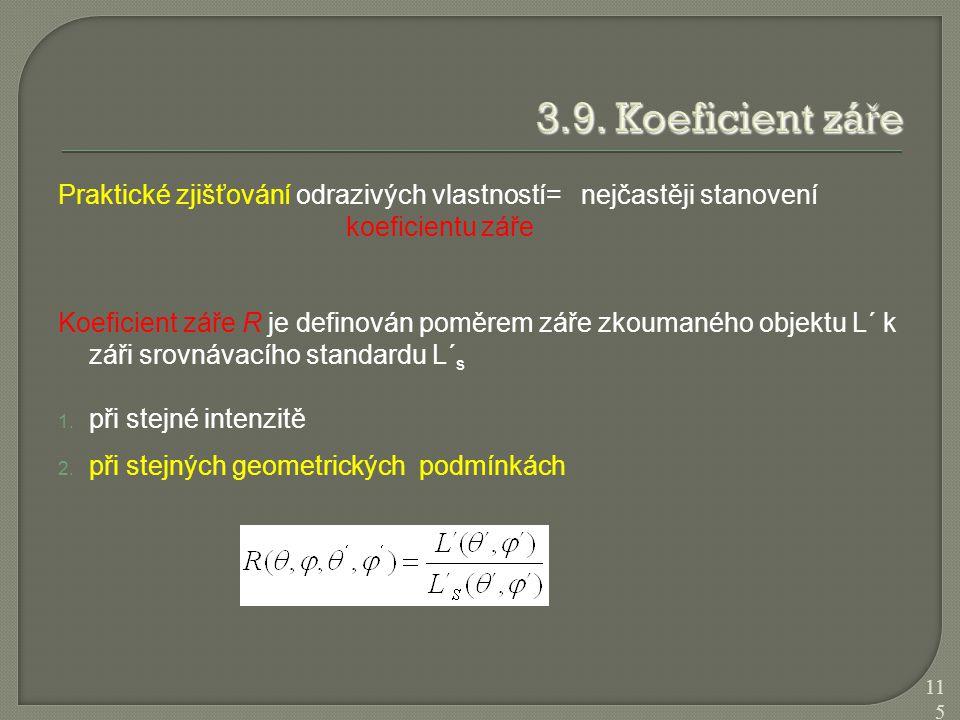 Praktické zjišťování odrazivých vlastností= nejčastěji stanovení koeficientu záře Koeficient záře R je definován poměrem záře zkoumaného objektu L´ k