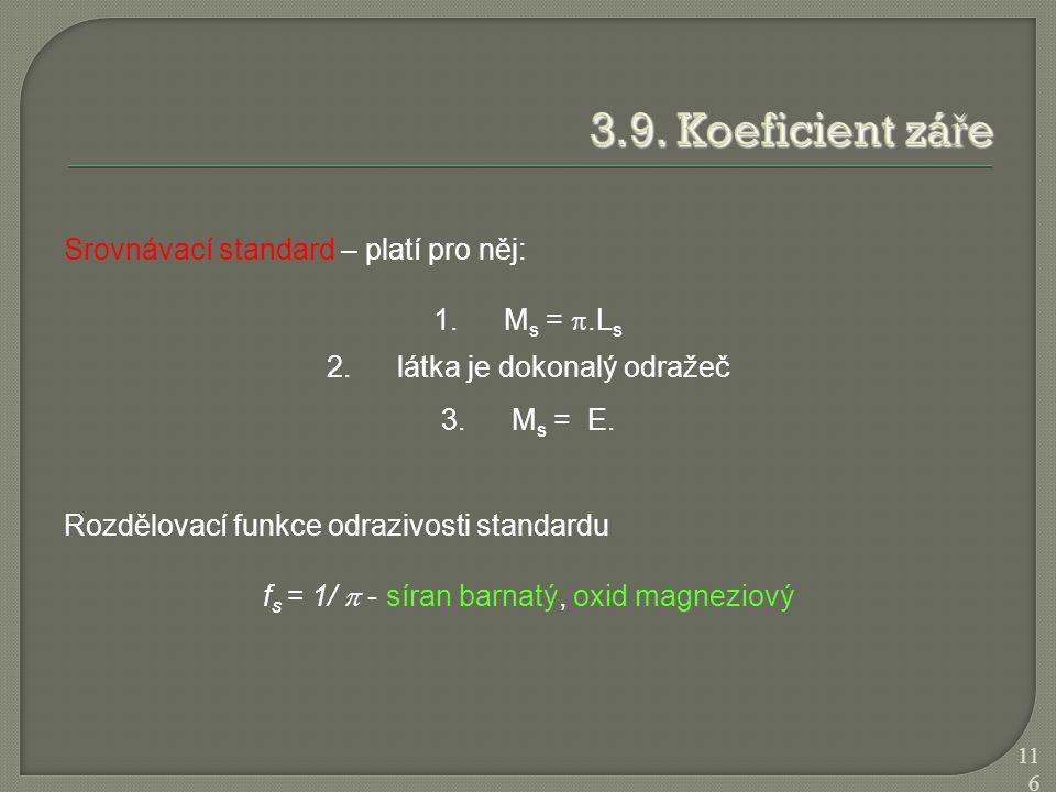 Srovnávací standard – platí pro něj: 1.M s = .L s 2.látka je dokonalý odražeč 3.M s = E. Rozdělovací funkce odrazivosti standardu f s = 1/  - síran