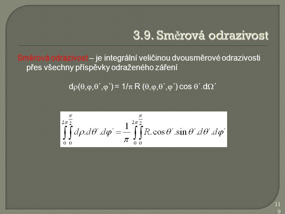 Směrová odrazivost – je integrální veličinou dvousměrové odrazivosti přes všechny příspěvky odraženého záření d  ( , ,  ´,  ´) = 1/  R ( , , 