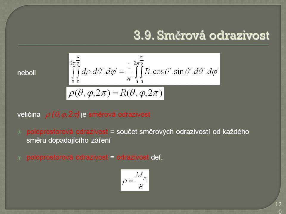 neboli veličina  ( , ,2  ) je směrová odrazivost  poloprostorová odrazivost = součet směrových odrazivostí od každého směru dopadajícího záření