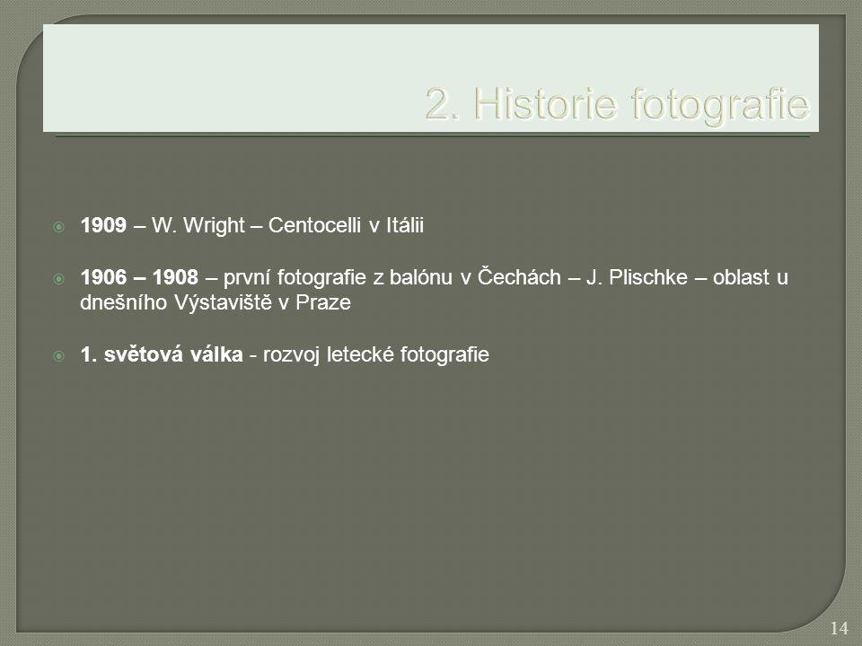  1909 – W. Wright – Centocelli v Itálii  1906 – 1908 – první fotografie z balónu v Čechách – J. Plischke – oblast u dnešního Výstaviště v Praze  1.