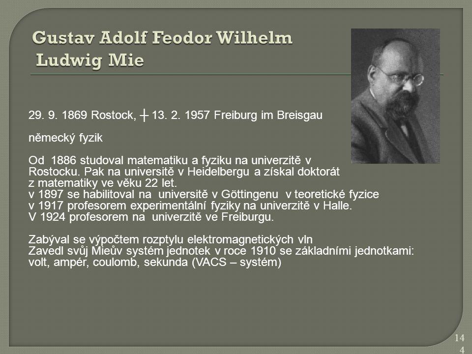 29. 9. 1869 Rostock, ┼ 13. 2. 1957 Freiburg im Breisgau německý fyzik Od 1886 studoval matematiku a fyziku na univerzitě v Rostocku. Pak na universitě