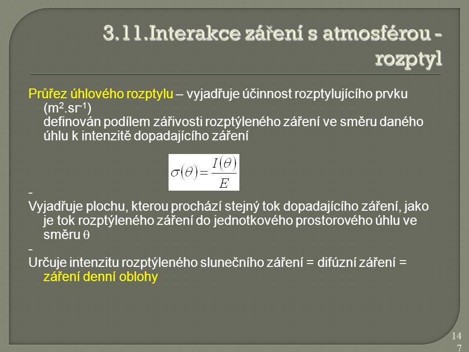 Průřez úhlového rozptylu – vyjadřuje účinnost rozptylujícího prvku (m 2.sr -1 ) definován podílem zářivosti rozptýleného záření ve směru daného úhlu k