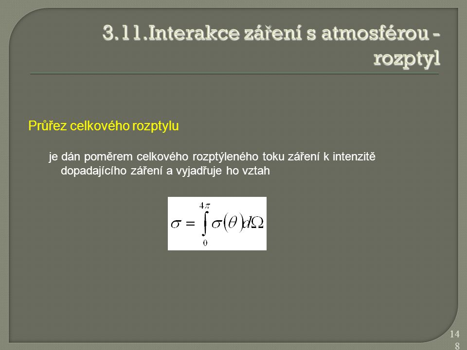 Průřez celkového rozptylu je dán poměrem celkového rozptýleného toku záření k intenzitě dopadajícího záření a vyjadřuje ho vztah 148