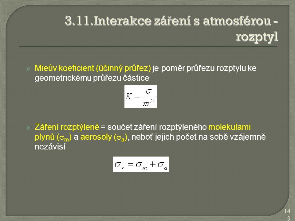  Mieův koeficient (účinný průřez) je poměr průřezu rozptylu ke geometrickému průřezu částice  Záření rozptýlené = součet záření rozptýleného molekul