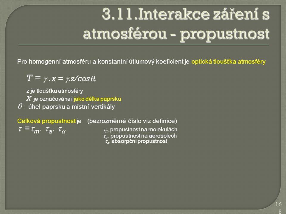 Pro homogenní atmosféru a konstantní útlumový koeficient je optická tloušťka atmosféry T = . x = .z/cos , z je tloušťka atmosféry x je označována i