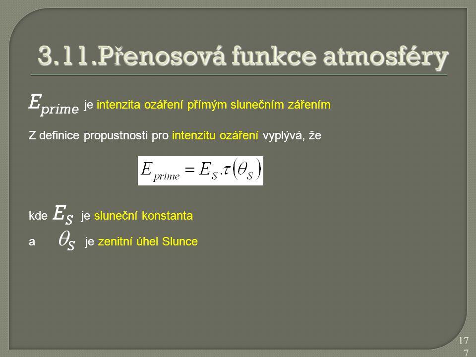 E prime je intenzita ozáření přímým slunečním zářením Z definice propustnosti pro intenzitu ozáření vyplývá, že kde E S je sluneční konstanta a  S je
