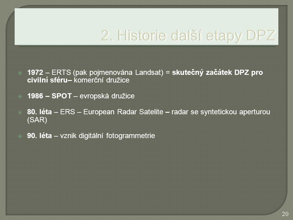  1972 – ERTS (pak pojmenována Landsat) = skutečný začátek DPZ pro civilní sféru– komerční družice  1986 – SPOT – evropská družice  80. léta – ERS –