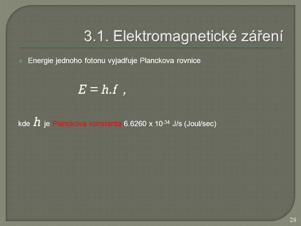  Energie jednoho fotonu vyjadřuje Planckova rovnice E = h.f, kde h je Planckova konstanta 6.6260 x 10 -34 J/s (Joul/sec) 28