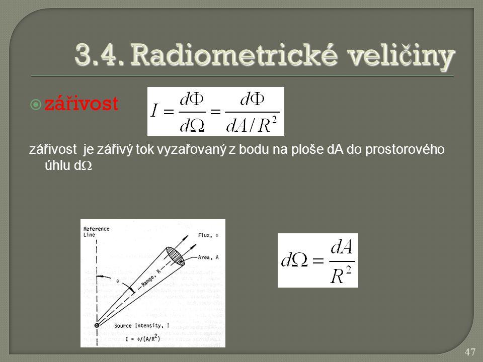  zá ř ivost zářivost je zářivý tok vyzařovaný z bodu na ploše dA do prostorového úhlu d  47