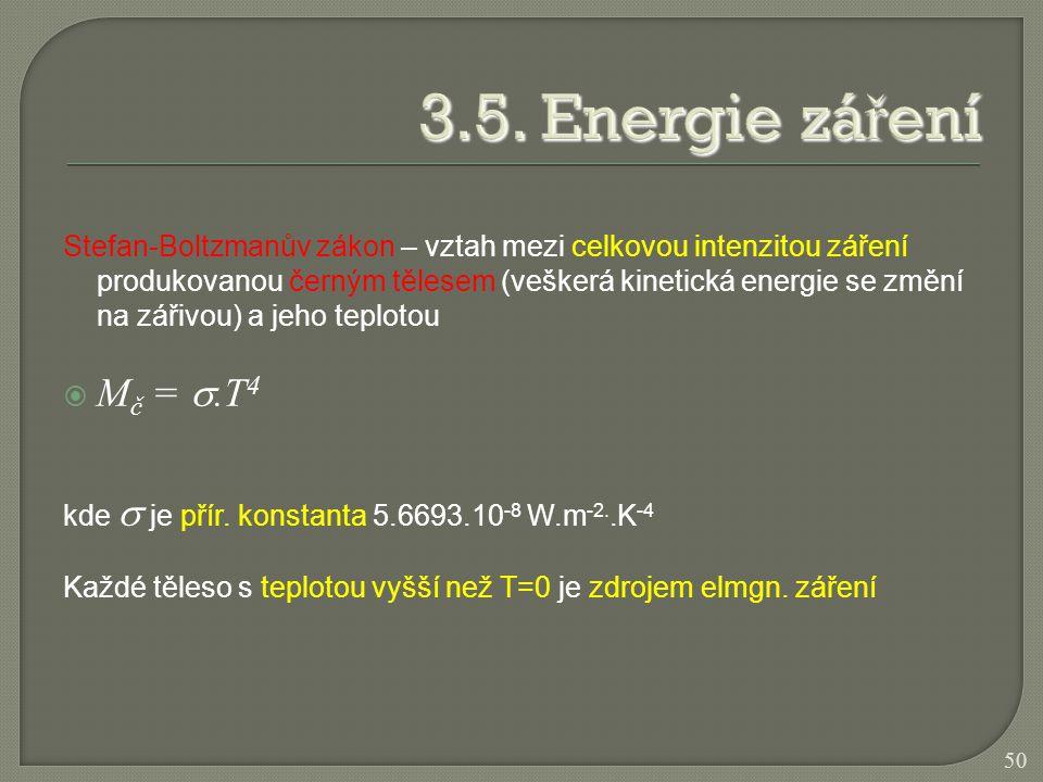 Stefan-Boltzmanův zákon – vztah mezi celkovou intenzitou záření produkovanou černým tělesem (veškerá kinetická energie se změní na zářivou) a jeho tep