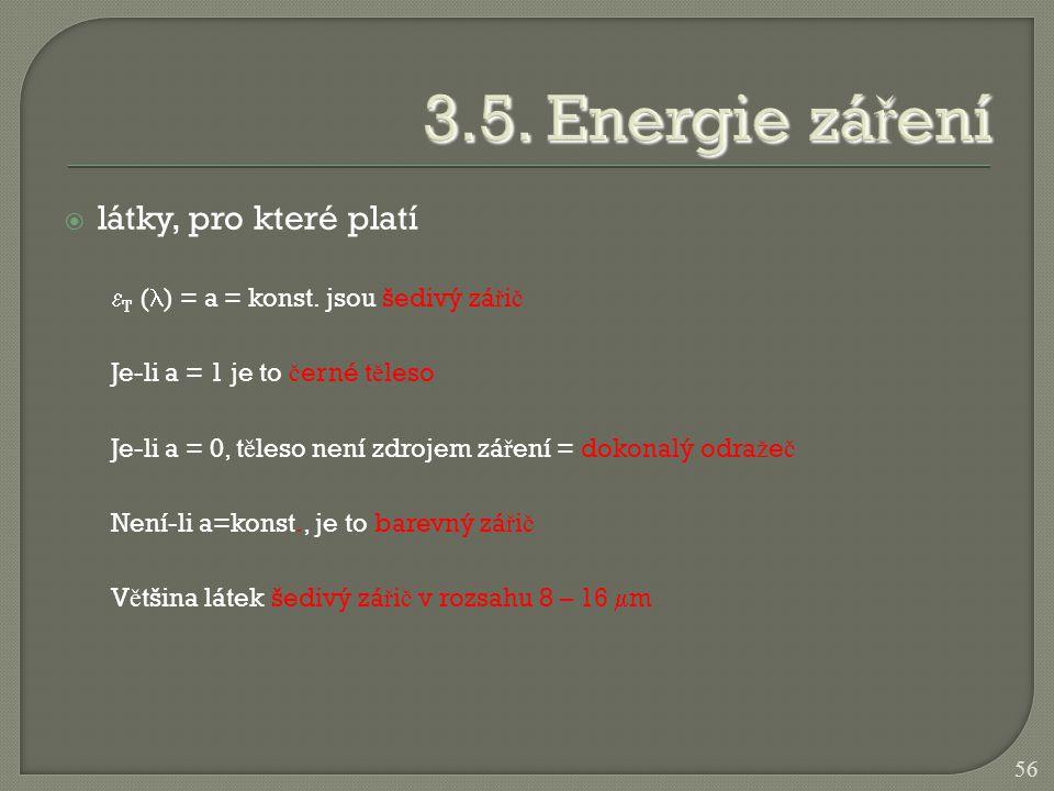  látky, pro které platí  T ( ) = a = konst. jsou šedivý zá ř i č Je-li a = 1 je to č erné t ě leso Je-li a = 0, t ě leso není zdrojem zá ř ení = dok
