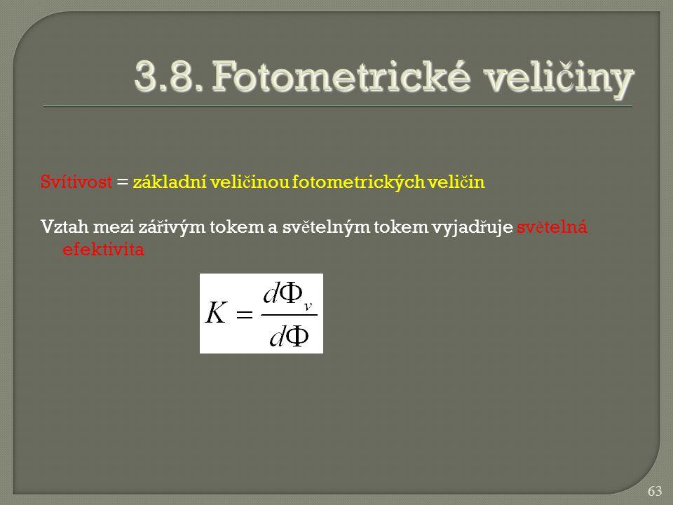Svítivost = základní veli č inou fotometrických veli č in Vztah mezi zá ř ivým tokem a sv ě telným tokem vyjad ř uje sv ě telná efektivita 63