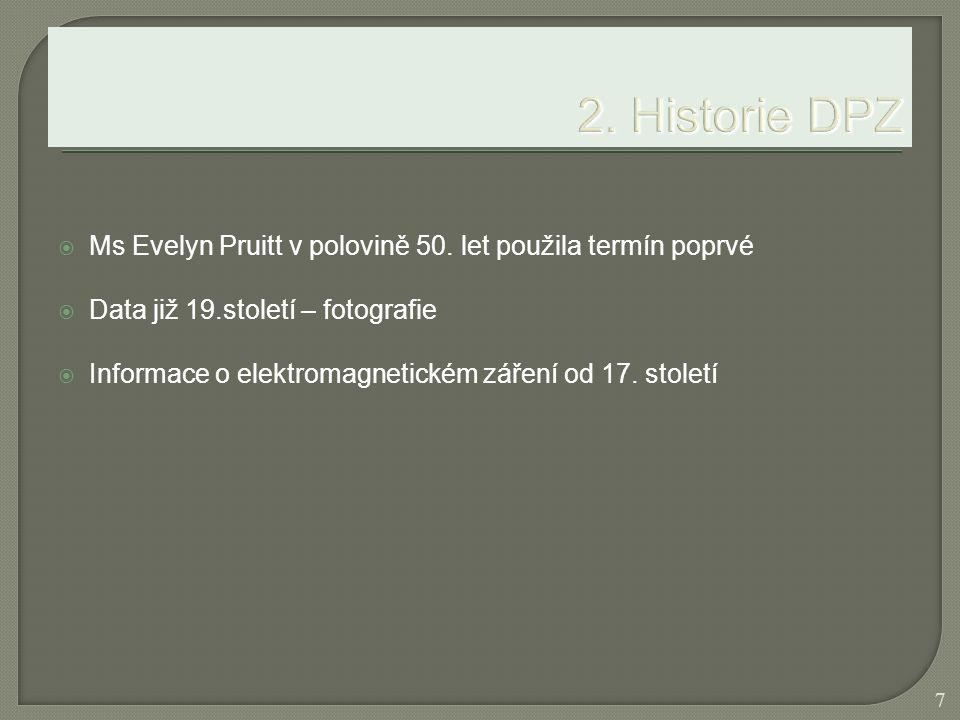  Ms Evelyn Pruitt v polovině 50. let použila termín poprvé  Data již 19.století – fotografie  Informace o elektromagnetickém záření od 17. století