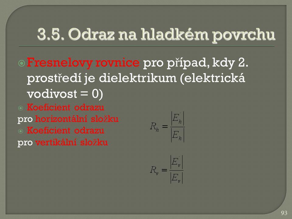  Fresnelovy rovnice pro p ř ípad, kdy 2. prost ř edí je dielektrikum (elektrická vodivost = 0)  Koeficient odrazu pro horizontální slo ž ku  Koefic