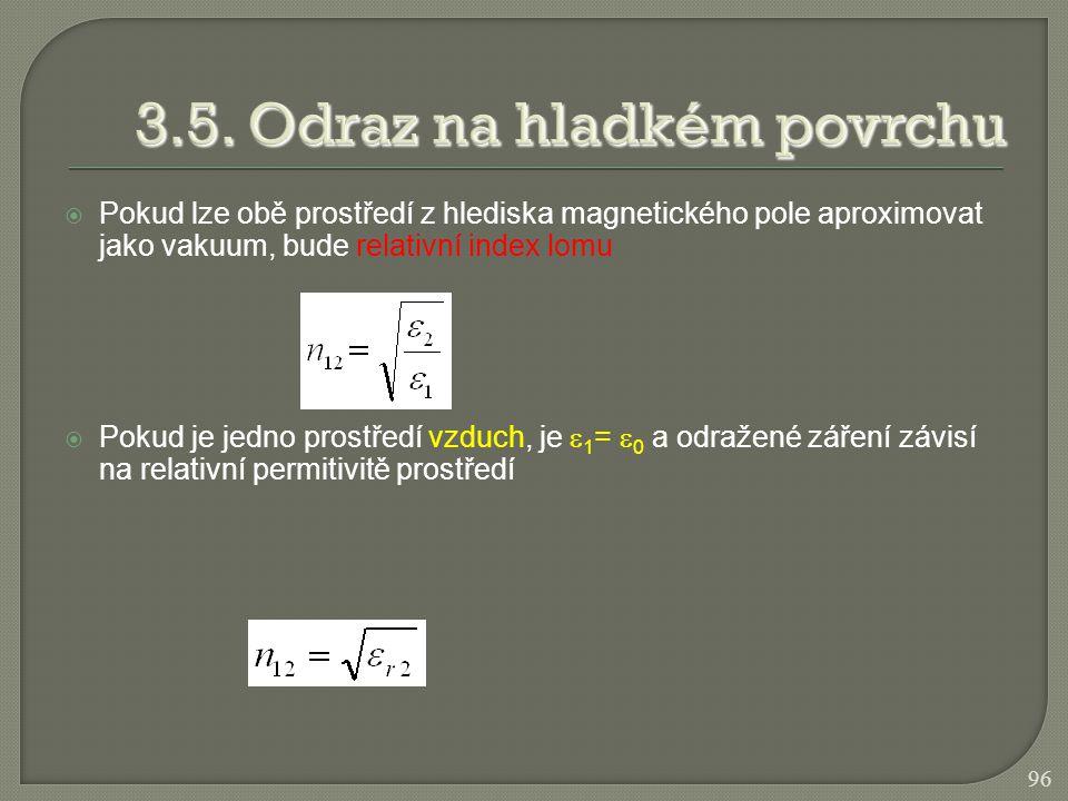  Pokud lze obě prostředí z hlediska magnetického pole aproximovat jako vakuum, bude relativní index lomu  Pokud je jedno prostředí vzduch, je  1 =