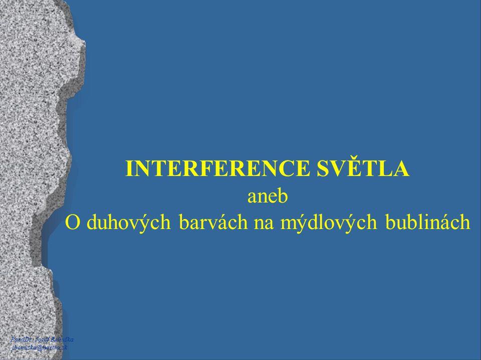 PaedDr. Jozef Beňuška jbenuska@nextra.sk INTERFERENCE SVĚTLA aneb O duhových barvách na mýdlových bublinách