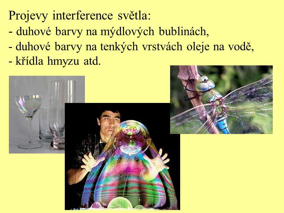 Projevy interference světla: - duhové barvy na mýdlových bublinách, - duhové barvy na tenkých vrstvách oleje na vodě, - křídla hmyzu atd.