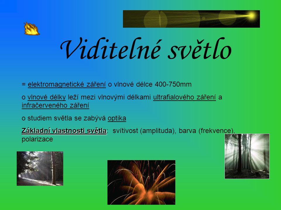 Viditelné světlo = elektromagnetické záření o vlnové délce 400-750mm o vlnové délky leží mezi vlnovými délkami ultrafialového záření a infračerveného
