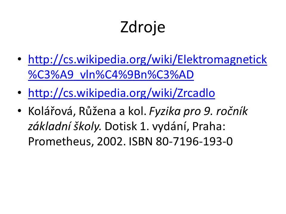 Zdroje http://cs.wikipedia.org/wiki/Elektromagnetick %C3%A9_vln%C4%9Bn%C3%AD http://cs.wikipedia.org/wiki/Elektromagnetick %C3%A9_vln%C4%9Bn%C3%AD htt
