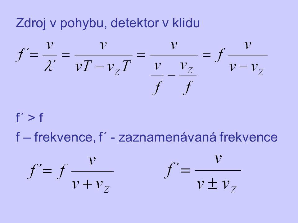 Zdroj v pohybu, detektor v klidu f´ > f f – frekvence, f´ - zaznamenávaná frekvence